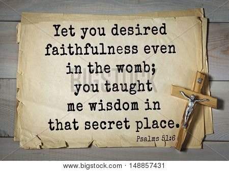 TOP-1000.  Bible verses from Psalms.Yet you desired faithfulness even in the womb; you taught me wisdom in that secret place.