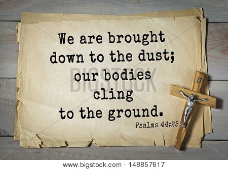 TOP-1000.  Bible verses from Psalms. We are brought down to the dust; our bodies cling to the ground.