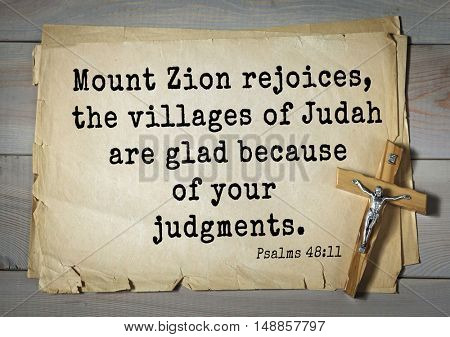 TOP-1000.  Bible verses from Psalms.Mount Zion rejoices, the villages of Judah are glad because of your judgments.