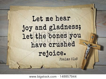 TOP-1000.  Bible verses from Psalms.Let me hear joy and gladness; let the bones you have crushed rejoice.