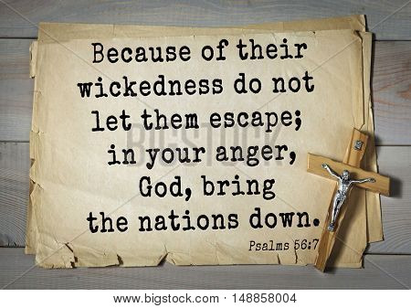TOP-1000.  Bible verses from Psalms.Because of their wickedness do not let them escape; in your anger, God, bring the nations down.