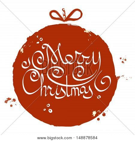 Christmas ball with hand drawn lettering. Grunge Style. Vector Christmas card. Christmas background with christmas ball illustration. Design Elelment.