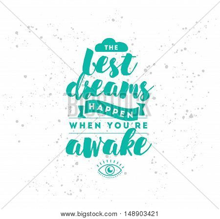 Best dreams happen when you are awake. Inspirational quote, motivation.
