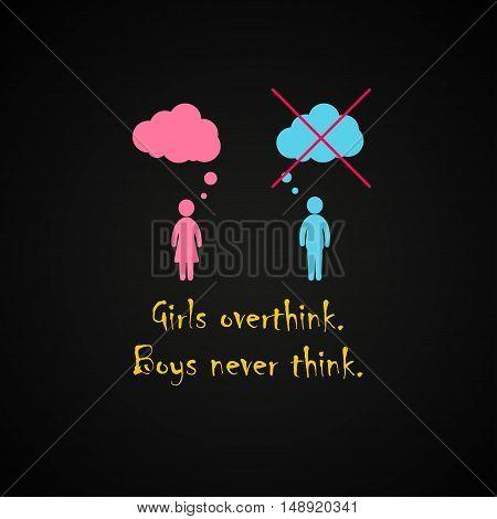 Girls overthink. Boys never think. - funny inscription template