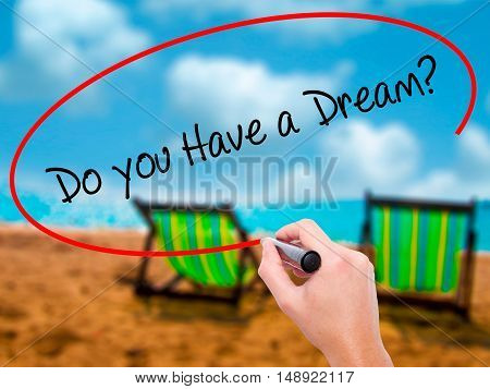 Man Hand Writing Do You Have A Dream? With Black Marker On Visual Screen