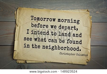 TOP-15. Aphorism by Columbus - Spanish explorer, discoverer of America.  Tomorrow morning before we depart, I intend to land and see what can be found in the neighborhood.