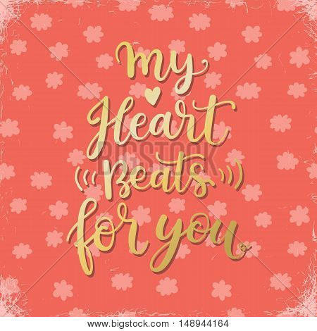 My heart beats for you. Hand written calligraphic Valentines day greeting card design