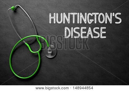 Medical Concept: Huntingtons Disease -  Black Chalkboard with Hand Drawn Text and Green Stethoscope. Top View. Medical Concept: Huntingtons Disease - Medical Concept on Black Chalkboard. 3D Rendering.