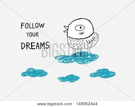 Follow your dreams bird in the clouds hand drawn vector illustration