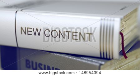Stack of Business Books. Book Spines with Title - New Content. Closeup View. Stack of Books Closeup and one with Title - New Content. Blurred Image. Selective focus. 3D Rendering.