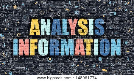 Analysis Information - Multicolor Concept on Dark Brick Wall Background with Doodle Icons Around. Modern Illustration with Elements of Doodle Style. Analysis Information on Dark Wall.
