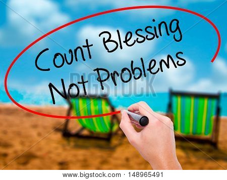 Man Hand Writing Count Blessing Not Problems With Black Marker On Visual Screen
