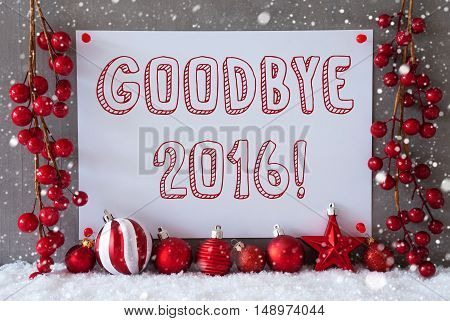 Label With English Text Goodbye 2016 For Happy New Year. Red Christmas Decoration Like Balls On Snow. Urban And Modern Cement Wall As Background With Snowflakes.