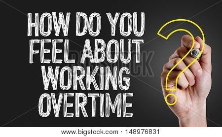 How Do You Feel About Working Overtime?
