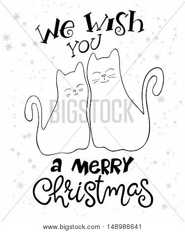 vector illustration of couple hand drawn cats with greeting lettering phrase - we with you a merry christmas - with snowflakes. Design for greeting card or poster.