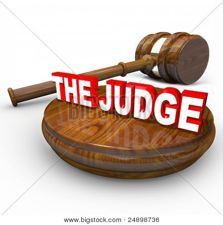 The Judge words on a wood block with a gavel beside it, illustrating the authority and importance of the judicial system in deciding your court case