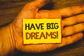 Conceptual Hand Writing Showing Have Big Dreams Motivational Call. Business Photo Showcasing Future  poster