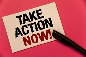 Text Sign Showing Take Action Now Motivational Call. Conceptual Photo Urgent Move Start Promptly Imm poster