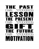 Inspiring Motivation Quote With Text The Past Is Your Lesson The Present Is Your Gift The Future Is  poster