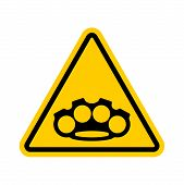 Attention Brass Knuckle. Caution Weapon Robber. Yellow Road Prohibitory Sign. Danger Burglar Vector  poster