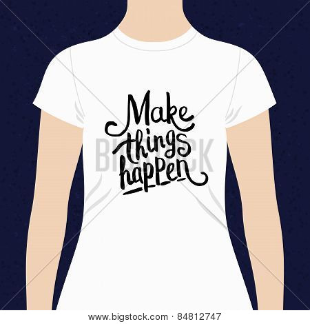Make Things Happen t-shirt design