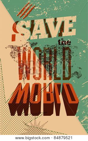 Save the World. Typographic retro grunge poster. Vector illustration.