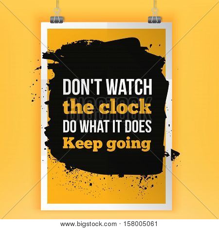Keep going. Dont watch the clock. Motivation typography poster on dark background. Inspirational vector typography