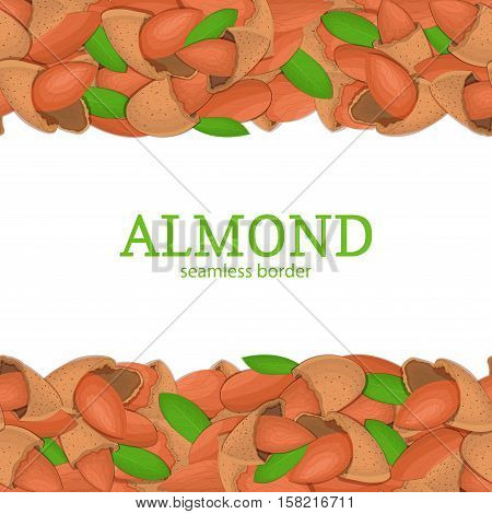 Almond Horizontal seamless border. Vector illustration card top and bottom of a delicious almond nut fruit in the shell whole shelled leaves appetizing looking for packaging design of healthy food