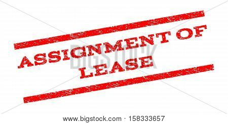 Assignment Of Lease watermark stamp. Text caption between parallel lines with grunge design style. Rubber seal stamp with dust texture. Vector red color ink imprint on a white background.