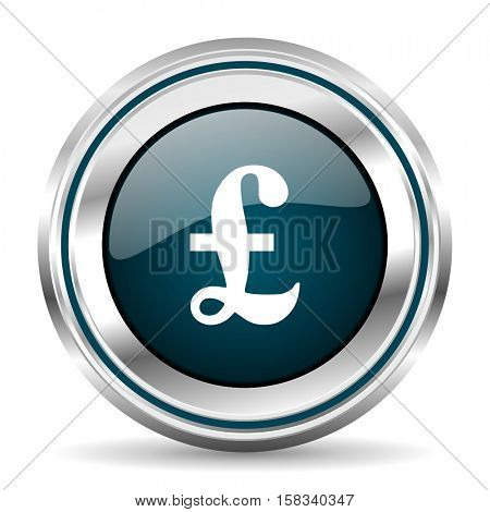 British Pound vector icon. Chrome border round web button. Silver metallic pushbutton.