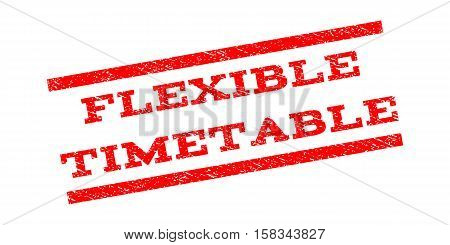 Flexible Timetable watermark stamp. Text caption between parallel lines with grunge design style. Rubber seal stamp with scratched texture. Vector red color ink imprint on a white background.