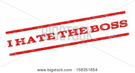 I Hate The Boss watermark stamp. Text tag between parallel lines with grunge design style. Rubber seal stamp with unclean texture. Vector red color ink imprint on a white background.