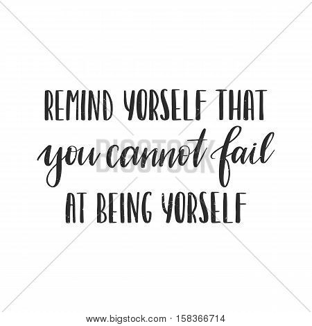 Vector hand drawn motivational and inspirational quote - Remind yourself that you cannot fail at being yourself. Calligraphic poster