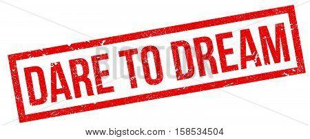 Dare To Dream Rubber Stamp