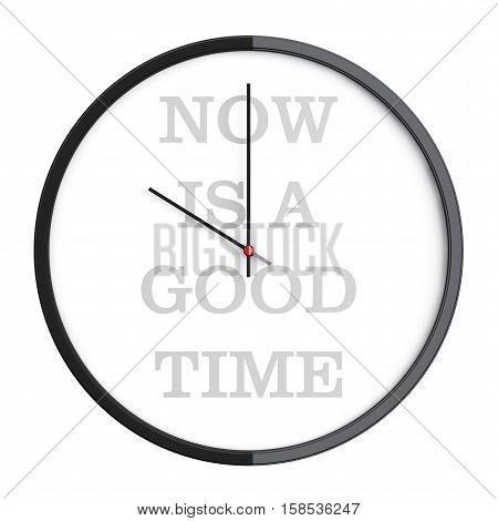 Round Modern Office Clock with Now Is a Good Time Sign on a white background. 3d Rendering