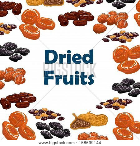 Dried fruits. Vector poster with raw nutritious raisins, dates, figs, apricots, plums, prunes. Vegetarian sweets and dessert snacks