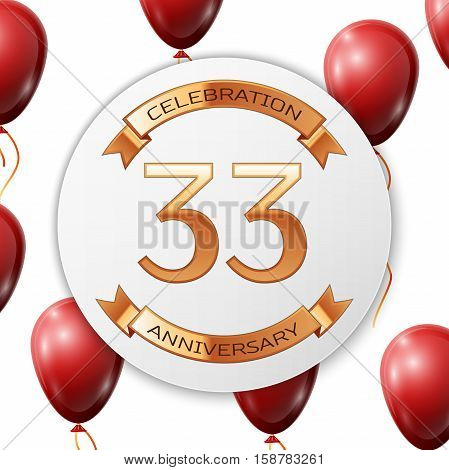 Golden number thirty three years anniversary celebration on white circle paper banner with gold ribbon. Realistic red balloons with ribbon on white background. Vector illustration.