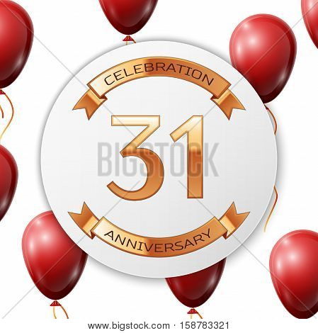 Golden number thirty one years anniversary celebration on white circle paper banner with gold ribbon. Realistic red balloons with ribbon on white background. Vector illustration.