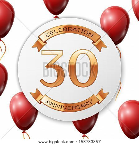 Golden number thirty years anniversary celebration on white circle paper banner with gold ribbon. Realistic red balloons with ribbon on white background. Vector illustration.