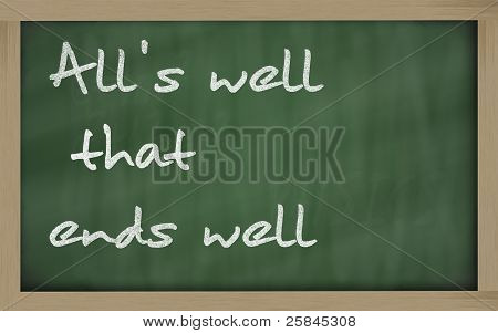 """ All's Well That Ends Well "" Written On A Blackboard"