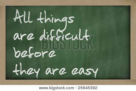 """"""" All Things Are Difficult Before They Are Easy """" Written On A Blackboard"""