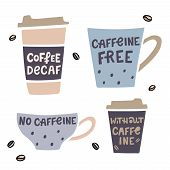 Coffee Cup Handdrawn Illustaration With Handdrawn Lettering. Decaffeinated Coffee Vector Illustratio poster