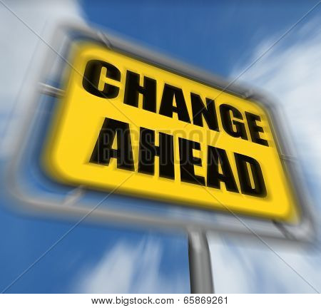 Change Ahead Sign Displays A Different And Changing Future