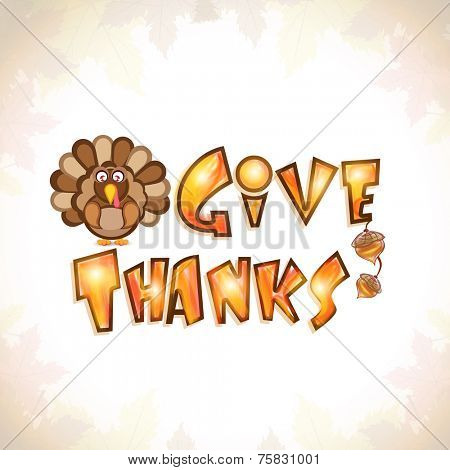 Stylish text of Give Thanks with acorn fruits and turkey bird on maple leaves decorated background for Thanksgiving Day celebration.