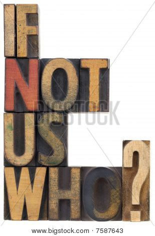 If Not Us, Who - Question In Wood Type