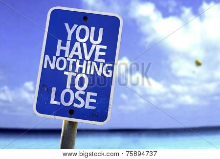 You Have Nothing to Lose sign with a beach on background