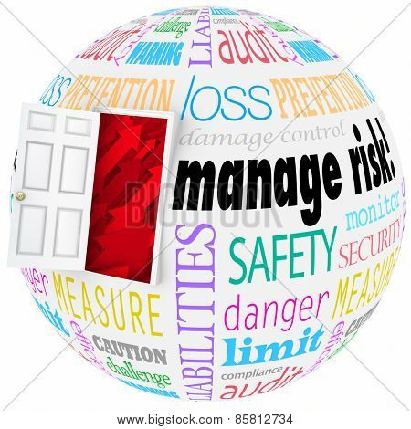 Manage Risk words on a globe or sphere with open door to illustrate reducing chance of problems, dangers or hazards
