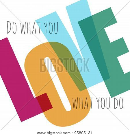 Typographic vector background. Love what you do.