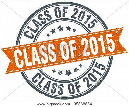 Class Of 2015 Round Orange Grungy Vintage Isolated Stamp
