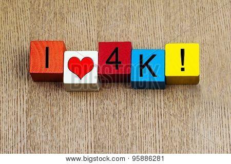 I Love 4K, For High Definition Digital Resolution.